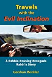 Travels with the Evil Inclination: A Rabble-Rousing Renegade Rabbi's Story