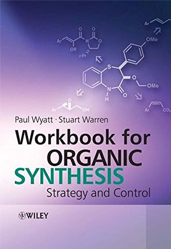 Workbook for Organic Synthesis: Strategy and Control