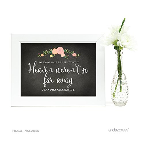 (Andaz Press Personalized Wedding Framed Party Signs, Chalkboard Floral, 5x7-inch, We Know You Would Be Here Today if Heaven Weren't So Far Away Memorial Sign, 1-Pack, Includes Frame)