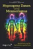 Hypnogene Zonen und Mesmerismus: Kurzanleitung für Selbstheilungstrancen