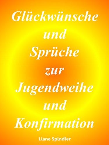 Glückwünsche Und Sprüche Zur Jugendweihe Und Konfirmation (German Edition)  By [Spindler, Liane