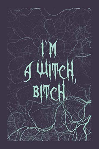 I'm a Witch, Bitch. #6: Funny Celtic Witch quotes Journal Notebook to Write in 6x9 150 lined pages