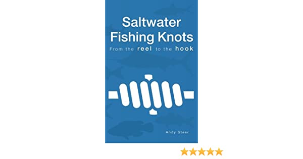 Saltwater Fishing Knots From The Reel To The Hook Steer Andy Steer Andy 9781539320944 Amazon Com Books