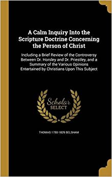 Book A Calm Inquiry Into the Scripture Doctrine Concerning the Person of Christ