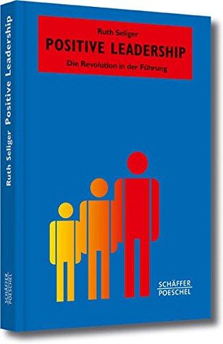 Positive Leadership: Die Revolution in der Führung (Systemisches Management) Gebundenes Buch – 17. Februar 2014 Ruth Seliger Schäffer Poeschel 3791032674 Wirtschaft / Management