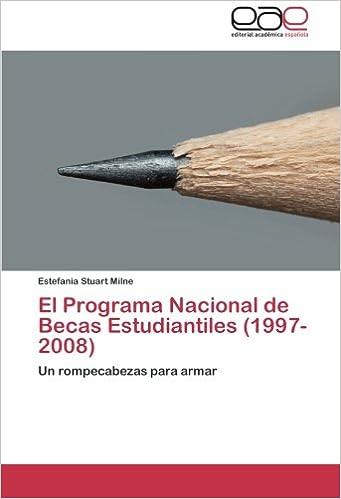 El Programa Nacional de Becas Estudiantiles 1997-2008: Amazon.es: Stuart Milne Estefania: Libros