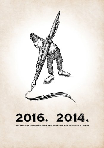 - 2016. 2014.: 731 Days of Drawings from The Fountain Pen of Scott B. Jones (Volume 2)