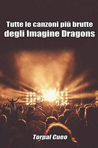 Tutte le canzoni più brutte degli Imagine Dragons: Libro e regalo divertente per fan del gruppo. Tutte le loro canzoni sono stupende, per cui ... sorpresa (vedi descrizione) (Italian Edition)