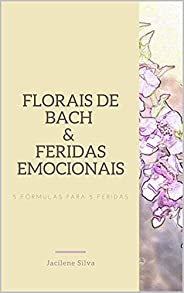 Florais de Bach e Feridas Emocionais: 5 fórmulas para 5 feridas