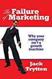 The Failure of Marketing, Jack Trytten, 1425786022