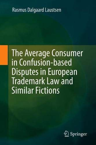The Average Consumer in Confusion-based Disputes in European Trademark Law and Similar Fictions by Springer