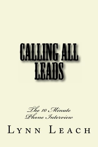 CALLING ALL LEADS: The 10 Minute Phone Interview (The MENTOR WITH LYNN Marketing Series)