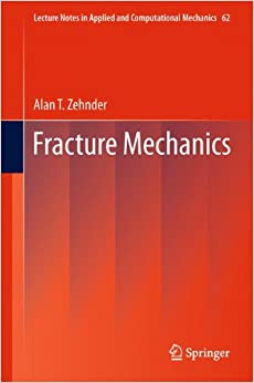 Fracture Mechanics (Lecture Notes in Applied and Computational Mechanics, Vol. 62)