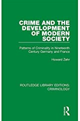 Crime and the Development of Modern Society: Patterns of Criminality in Nineteenth Century Germany and France (Routledge Library Editions: Criminology) Kindle Edition