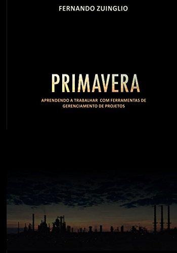 PRIMAVERA: APRENDENDO A TRABALHAR COM FERRAMENTAS DE GERENCIAMENTO DE PROJETOS (Portuguese Edition)