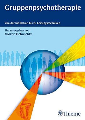 Gruppenpsychotherapie: Von der Indikation bis zu Leitungstechniken