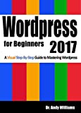 Wordpress for Beginners 2017: A Visual Step-by-Step Guide to Mastering WordPress (Webmaster Series)