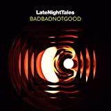 Late Night Tales:  BADBADNOTGOOD (Unmixed)