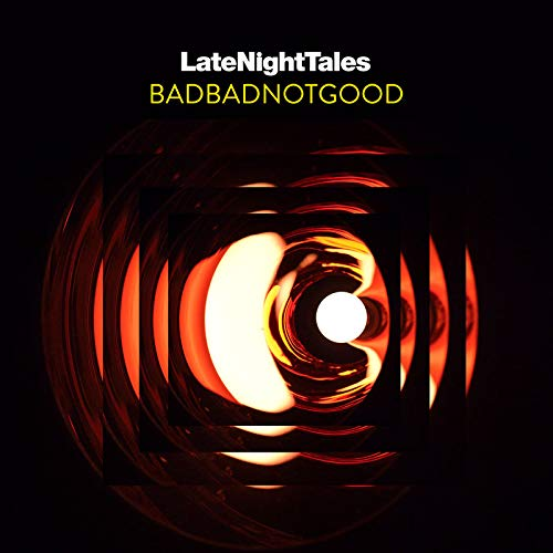 Late Night Tales:  BADBADNOTGOOD (Unmixed)