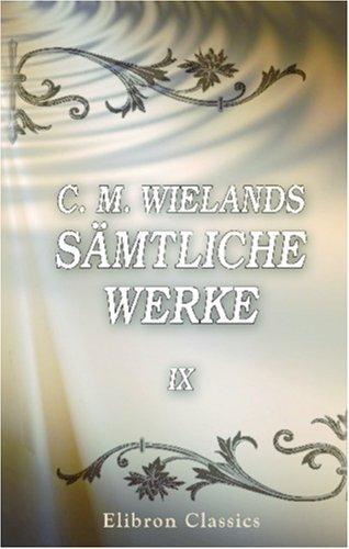 C. M. Wielands sämtliche Werke: Band IX. Gedichte