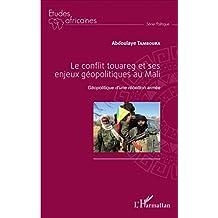 Le conflit touareg et ses enjeux géopolitiques au Mali: Géopolitique d'une rébellion armée (French Edition)