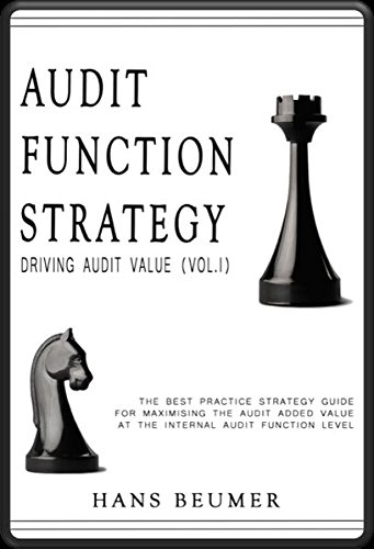 Audit Function Strategy (Driving Audit Value, Vol. I ) - The Best Practice Strategy Guide for Maximising the Audit Added Value at the Internal Audit Function Level pdf