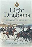 Light Dragoons: The Making of a Regiment