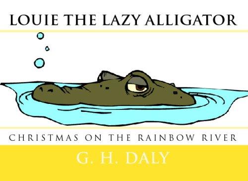 Louie The Lazy Alligator: Christmas On The Rainbow River pdf epub