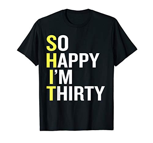 So Happy I'm Thirty - Funny 30th Birthday Gift T Shirt