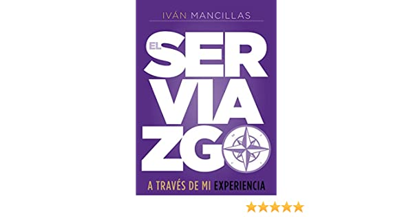 Amazon.com: El Serviazgo a través de mi experiencia (Spanish Edition) eBook: Iván Mancillas: Kindle Store