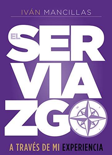El Serviazgo a través de mi experiencia (Spanish Edition) by [Mancillas, Iván