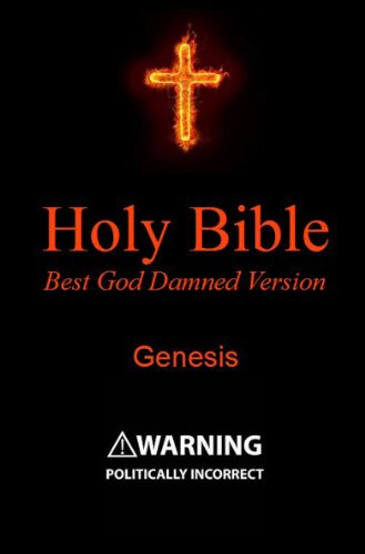 =TXT= Holy Bible - Best God Damned Version - Genesis: For Atheists, Agnostics, And Fans Of Religious Stupidity. single doctor llegada Garden tamano plant campo