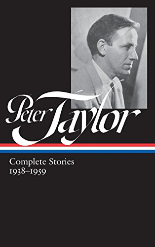 Peter Taylor: Complete Stories 1938-1959 (LOA #298) (Library of America Peter Taylor Edition)