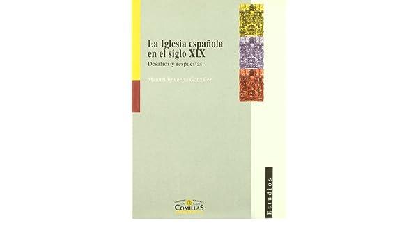 La Iglesia española en el siglo XIX: Desafíos y respuestas Estudios: Amazon.es: Revuelta González, Manuel: Libros