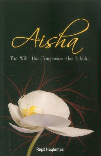 Aisha: The Wife, The Companion, The Scholar (Best Wife In Islam)