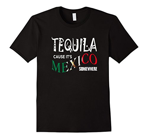 Men's TEQUILA CAUSE IT'S MEXICO SOMEWHERE T-SHIRT Funny D...