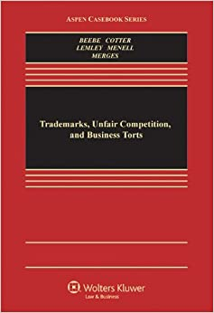 Trademarks, Unfair Competition, and Business Torts (Aspen Casebook Series)