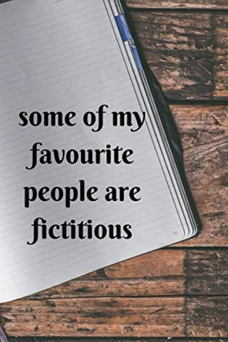 some of my favourite people are fictitious: Funny & inspirational Writer Notebook ~ journal to write in, (Best Jobs For Aspiring Writers)
