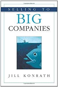 Selling to Big Companies by Jill Konrath (1-Dec-2005) Paperback