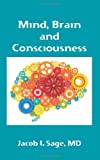 Mind, Brain and Consciousness, Jacob Sage, 1453859047