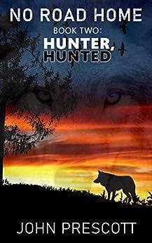 NO ROAD HOME Book Two: Hunter, Hunted by [Prescott, John]
