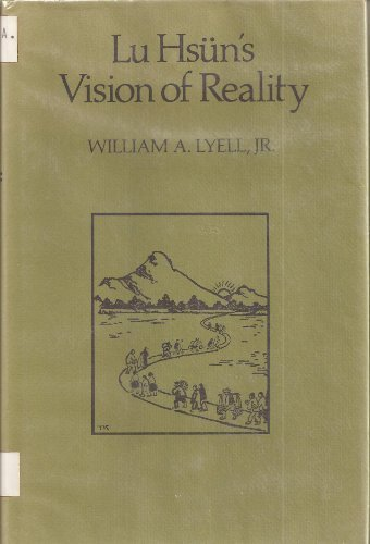 Lu Hsun's Vision of Reality, William A. Lyell Jr.