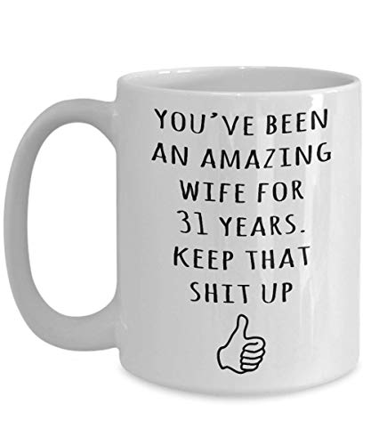 31st Wedding Anniversary Gift For Wife, Wifey, Her, Women, 31 Years Married, Funny Marriage Celebration Coffee Mug Present Idea