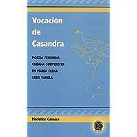 Vocación de Casandra: Poesía Femenina Cubana Subversiva en María Elena Cruz Varela