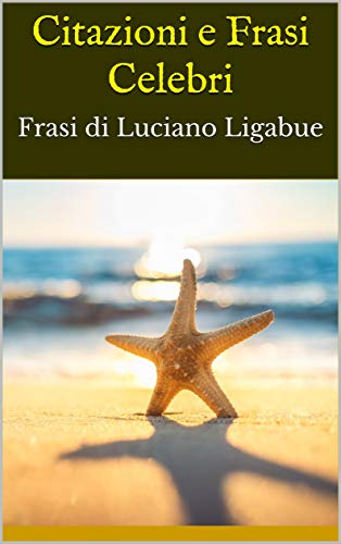 Amazon Com Citazioni E Frasi Celebri Frasi Di Luciano Ligabue