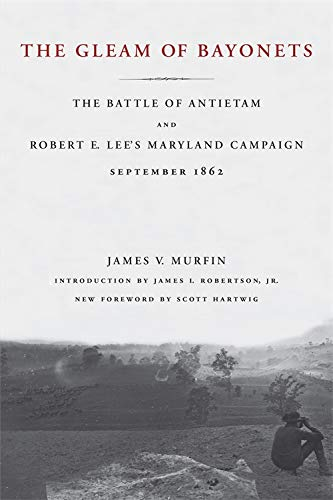 The Gleam of Bayonets: The Battle of Antietam and Robert E. Lee's Maryland Campaign, September 1862