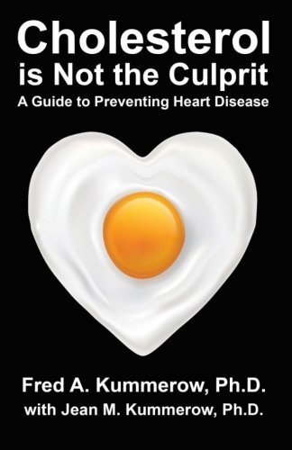 Cholesterol is Not the Culprit: A Guide to Preventing Heart Disease by Dr Fred Kummerow (2014-02-14)