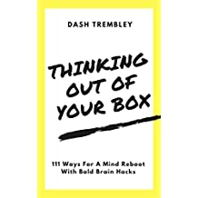 Mindhacking: Thinking Out Of Your Box - 111 Ways For A Mind Reboot With Bold Brain Hacks: The Art of Creative Thinking Skills, Innovative, Development of The Mind (The Creative Genius Way)