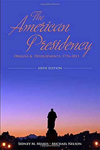 The American Presidency: Origins and Development, 1776-2011 (Milkis And Nelson)