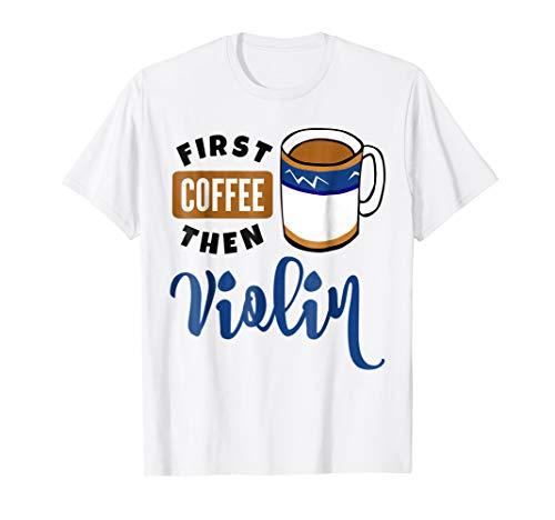 First Coffee Then Violin Music Lover Coffee Mug T-Shirt